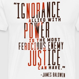 Ignorance allied with Power James Baldwin Quote - Men's Premium T-Shirt
