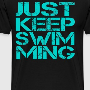 Just Keep Swimming T-Shirts - Men's Premium T-Shirt