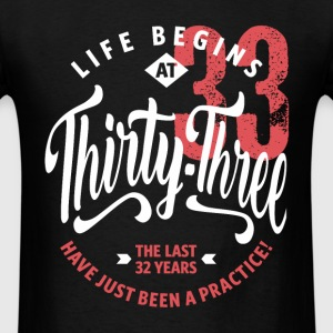 Life Begins at 33 | 33rd Birthday - Men's T-Shirt