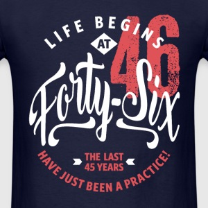 Life Begins at 46 | 46th Birthday - Men's T-Shirt