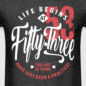 Life Begins at 53 | 53rd Birthday - Men's T-Shirt