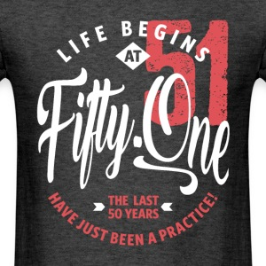 Life Begins at 51 | 51st Birthday - Men's T-Shirt