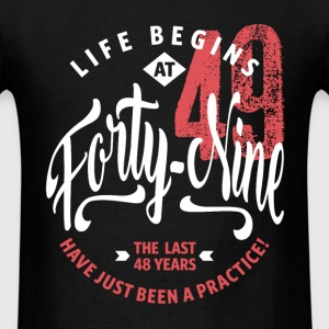 Life Begins at 49 | 49th Birthday - Men's T-Shirt