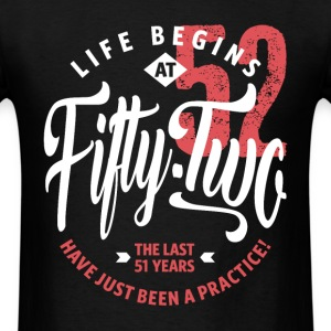 Life Begins at 52 | 52nd Birthday - Men's T-Shirt