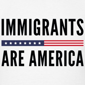 Immigrants Are America - Men's T-Shirt