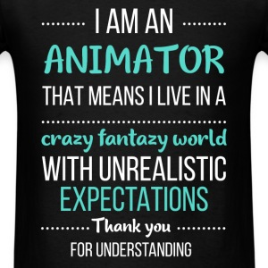 Animator - I am an animator that means I live in a - Men's T-Shirt