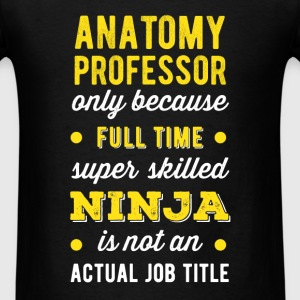 Anatomy Professor - Anatomy Professor only because T-Shirts - Men's T-Shirt
