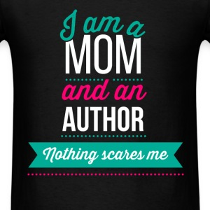 Author - I am a mom and an author. Nothing scares  - Men's T-Shirt