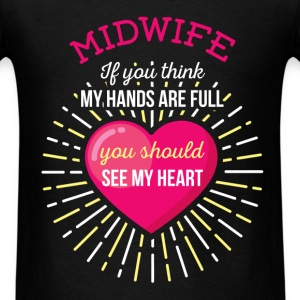 Midwife - Midwife. If you think my hands are full, - Men's T-Shirt