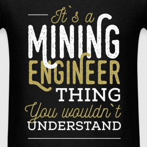 Mining Engineer - It`s a mining engineer thing, yo - Men's T-Shirt
