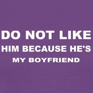 Do not like him because he's my boyfriend - Men's Premium T-Shirt
