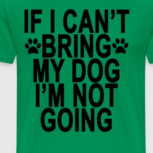if_i_cant_bring_my_dog_im_not_going_ - Men's Premium T-Shirt