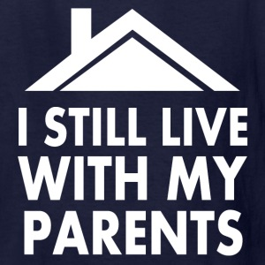 I still live with my parents Kids' Shirts - Kids' T-Shirt