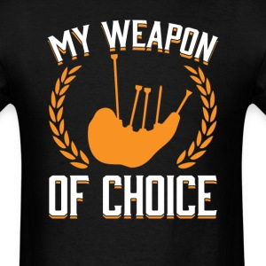 Bagpipes Weapon of Choice OK T-Shirts - Men's T-Shirt