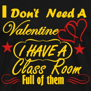 I Don´t need a Valentine. I have a Class Room full T-Shirts - Men's Premium T-Shirt