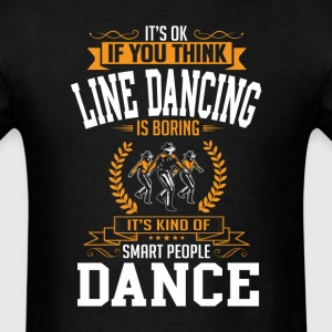 OK If You Thinks Dance Line Dancing Is BORING T-Sh T-Shirts - Men's T-Shirt