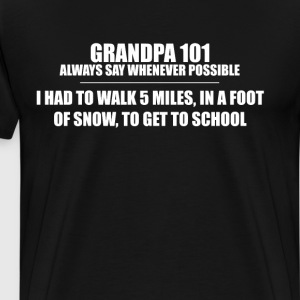 Grandpa 101 Walk 5 Miles in Foot of Snow T-Shirt T-Shirts - Men's Premium T-Shirt