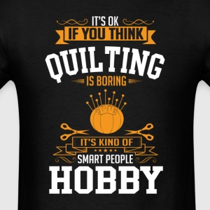OK If You Thinks Hobby Quilting Is BORING T-Shirt T-Shirts - Men's T-Shirt