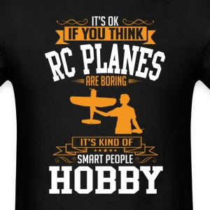 OK If You Thinks Hobby RC Planes Is BORING T-Shirt T-Shirts - Men's T-Shirt