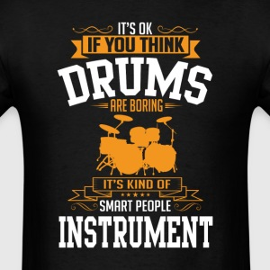 OK If You Thinks Instrument Drums Is BORING T-Shir T-Shirts - Men's T-Shirt