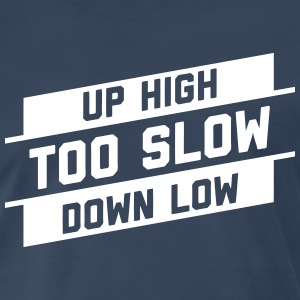 Up High Down Low T-Shirts - Men's Premium T-Shirt