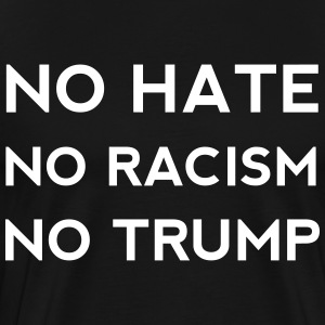 No Hate No Racism No Trump - Men's Premium T-Shirt