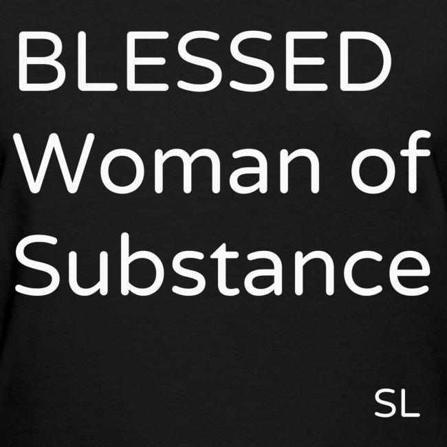 BLESSED Woman of Substance T-shirt by Stephanie Lahart