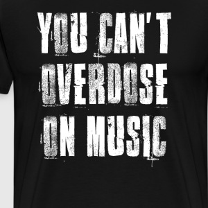 You Can't Overdose on Music DJ Musician T-Shirt T-Shirts - Men's Premium T-Shirt
