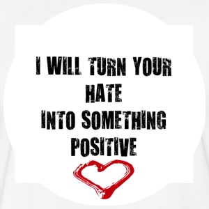 TURN HATE INTO SOMETHING POSITIVE T-Shirts MEN - Fitted Cotton/Poly T-Shirt by Next Level