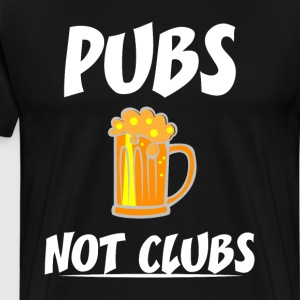Pubs Not Clubs Cold Beer Drinking Bar Hopping T-Shirts - Men's Premium T-Shirt