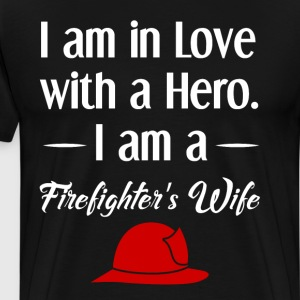 I am in Love with a Hero Firefighter's Wife Shirt T-Shirts - Men's Premium T-Shirt