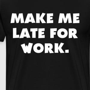 Make Me Late for Work Hate My Job Couch Potato T-Shirts - Men's Premium T-Shirt