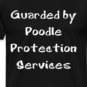 Guarded by Poodle Protection Services Dog Lover T-Shirts - Men's Premium T-Shirt
