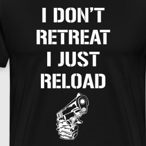 I Don't Retreat I Just Reload Second Amendment T-Shirts - Men's Premium T-Shirt