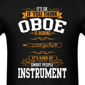 OK If You Thinks Instrument Oboe Is BORING T-Shirt T-Shirts - Men's T-Shirt