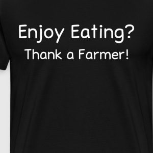Enjoy Eating Thank a Farmer Farming Agriculture T-Shirts - Men's Premium T-Shirt