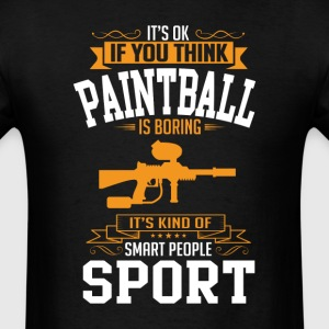 OK If You Thinks Sport Paintball Is BORING T-Shirt T-Shirts - Men's T-Shirt