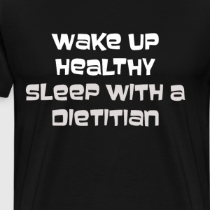 Wake Up Healthy Sleep with a Dietitian Joke Shirt T-Shirts - Men's Premium T-Shirt