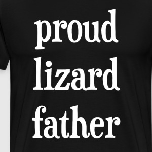 Proud Lizard Father Reptile Pet Owner T-Shirt T-Shirts - Men's Premium T-Shirt