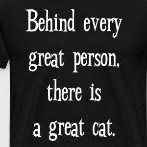 Behind Every Great Person There is a Great Cat T-Shirts - Men's Premium T-Shirt