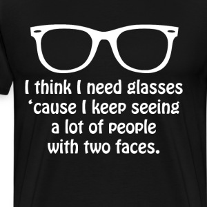I Keep Seeing People with Two Faces Glasses Shirt T-Shirts - Men's Premium T-Shirt