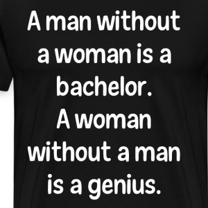 Man is a Bachelor Woman without Man Genius T-shirt T-Shirts - Men's Premium T-Shirt