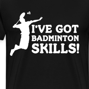 I've got Badminton Skills Athlete Workout T-Shirt T-Shirts - Men's Premium T-Shirt