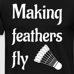 Making Feathers Fly Badminton Player's T-Shirt T-Shirts - Men's Premium T-Shirt