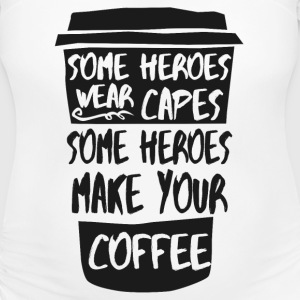 Heroes make your coffee T-Shirts - Women's Maternity T-Shirt