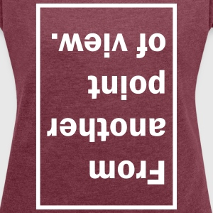 From another point of view. T-Shirts - Women´s Roll Cuff T-Shirt