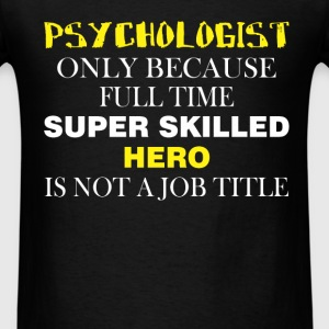 Psychologist - Psychologist only because full time - Men's T-Shirt