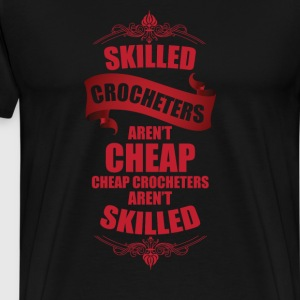 Skilled Crocheters aren't Cheap Handmade Crafts T-Shirts - Men's Premium T-Shirt