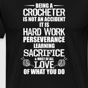 Being Crocheter Hard Work Learning Perseverance T-Shirts - Men's Premium T-Shirt