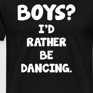 Boys? I'd Rather be Dancing Relationships T-Shirt T-Shirts - Men's Premium T-Shirt